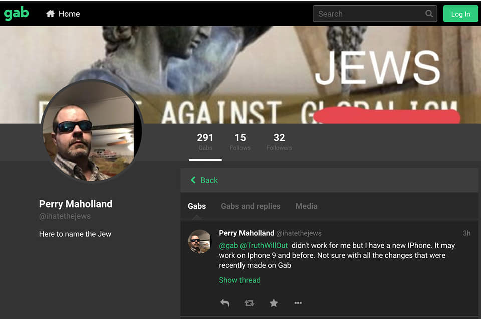"Perry Maholland Jr's Gab profile. His usename is ""@ihatejews"" and he states he is there to ""name the Jew."""